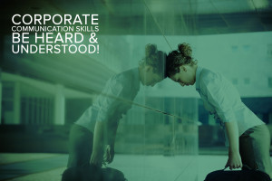 Corporate Communication Skills be heard and understood!