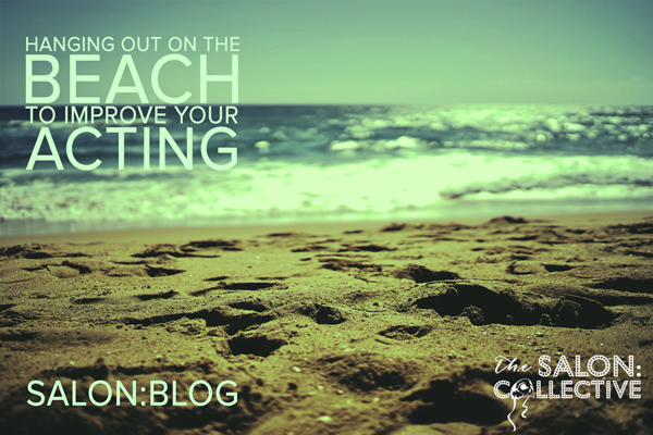 Hanging out on the beach can make you a better actor